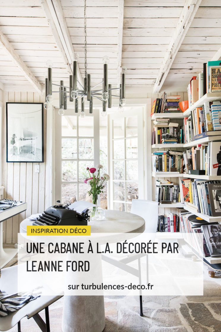 Une cabane décorée par Leanne Ford à L.A. à découvrir sur Turbulences Déco