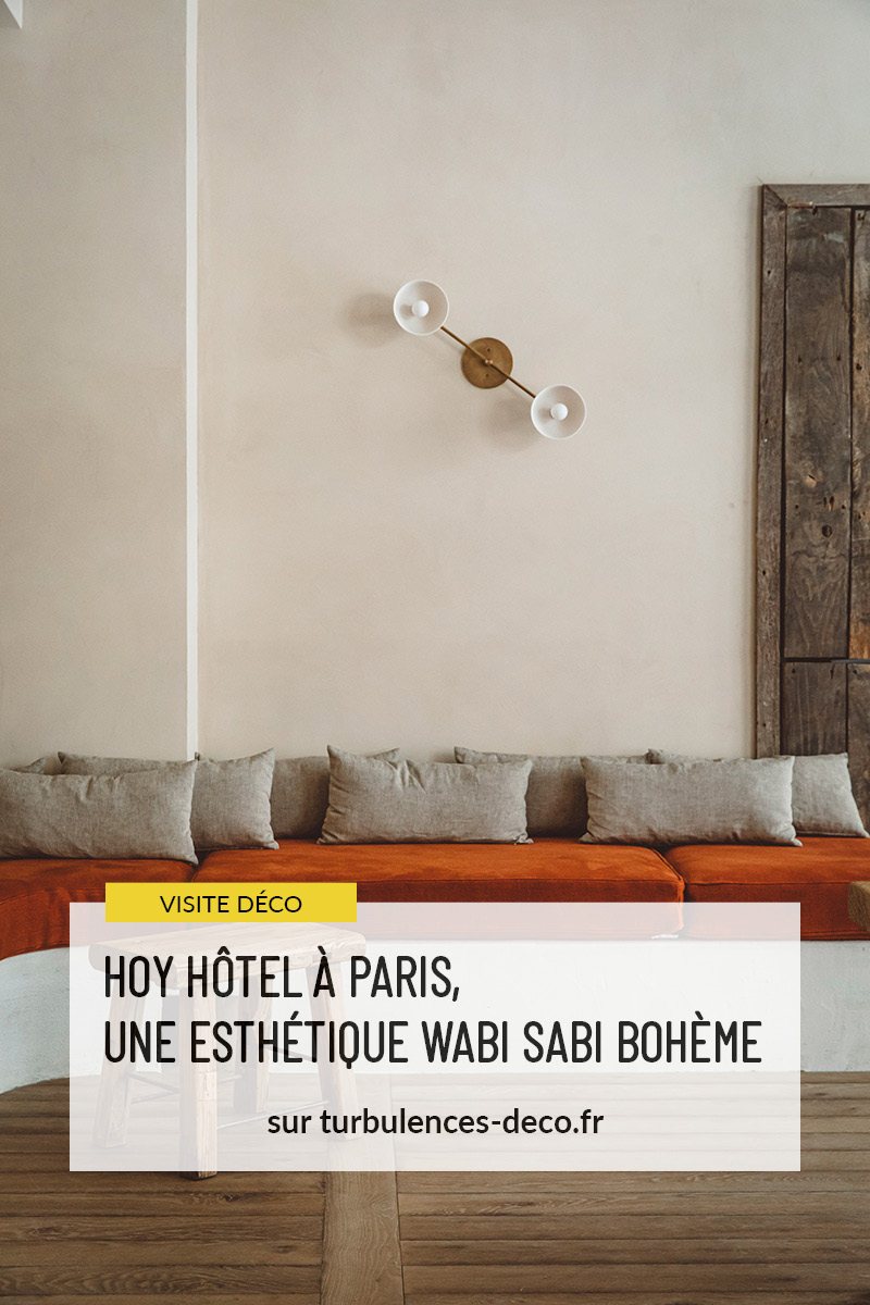 [ Visite déco ] Hôtel Hoy à Paris 9, nouvelle adresse à l'ambiance wabi sabi bohème à retrouver sur Turbulences Déco