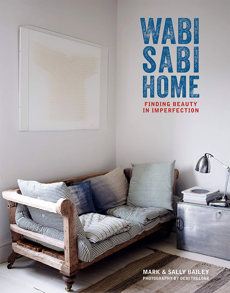 Wabi-Sabi Home : Finding beauty in imperfection par Mark et Sally Bailey